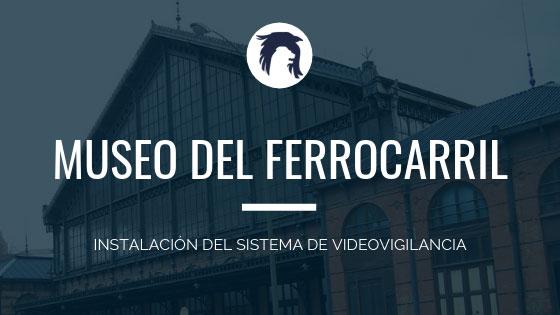 Proyecto videovigilacia Museo del Ferrocarril