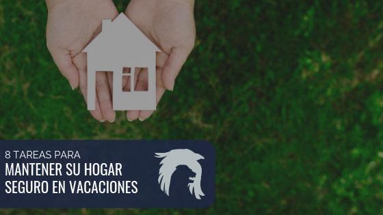 8 Tareas para proteger su hogar en vacaciones